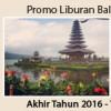 Promo Paket Wisata Bali Akhir Tahun 2016 – Tahun Baru 2017 3 Hari 2 Malam
